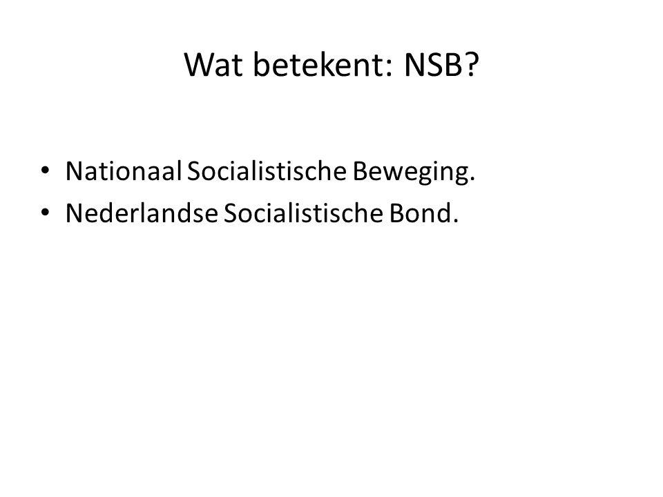 Wat betekent: NSB Nationaal Socialistische Beweging.