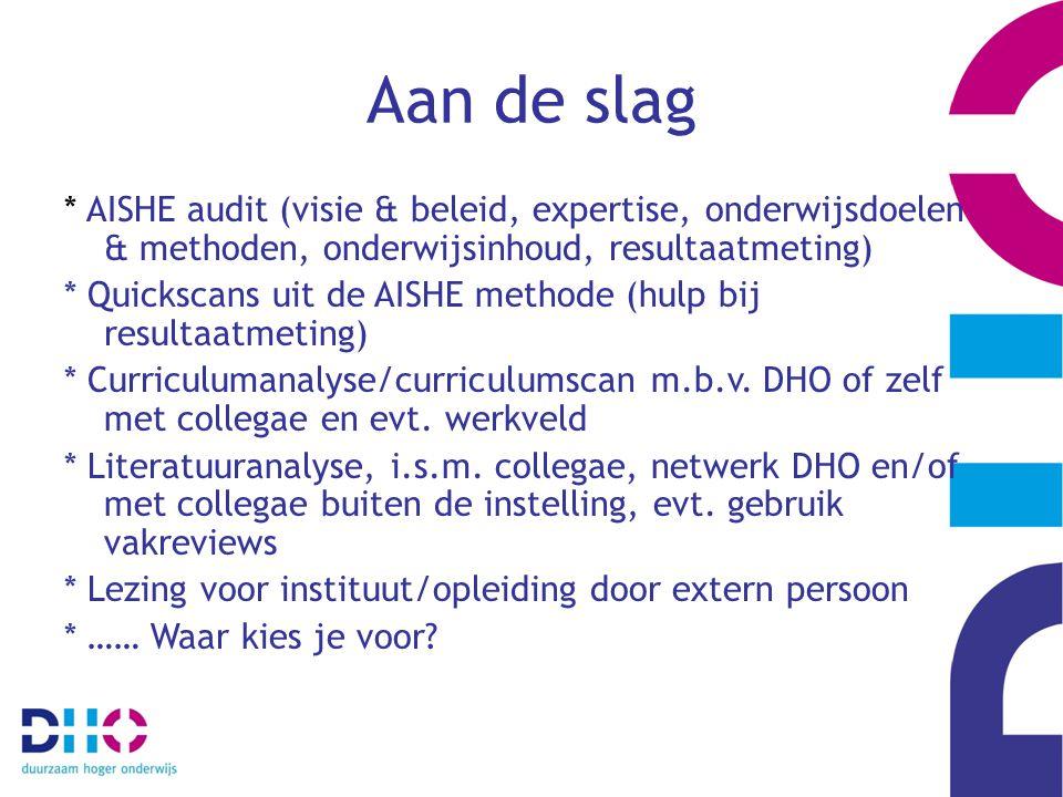 Aan de slag * AISHE audit (visie & beleid, expertise, onderwijsdoelen & methoden, onderwijsinhoud, resultaatmeting)