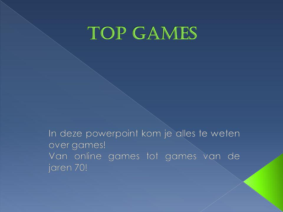 Top games In deze powerpoint kom je alles te weten over games!