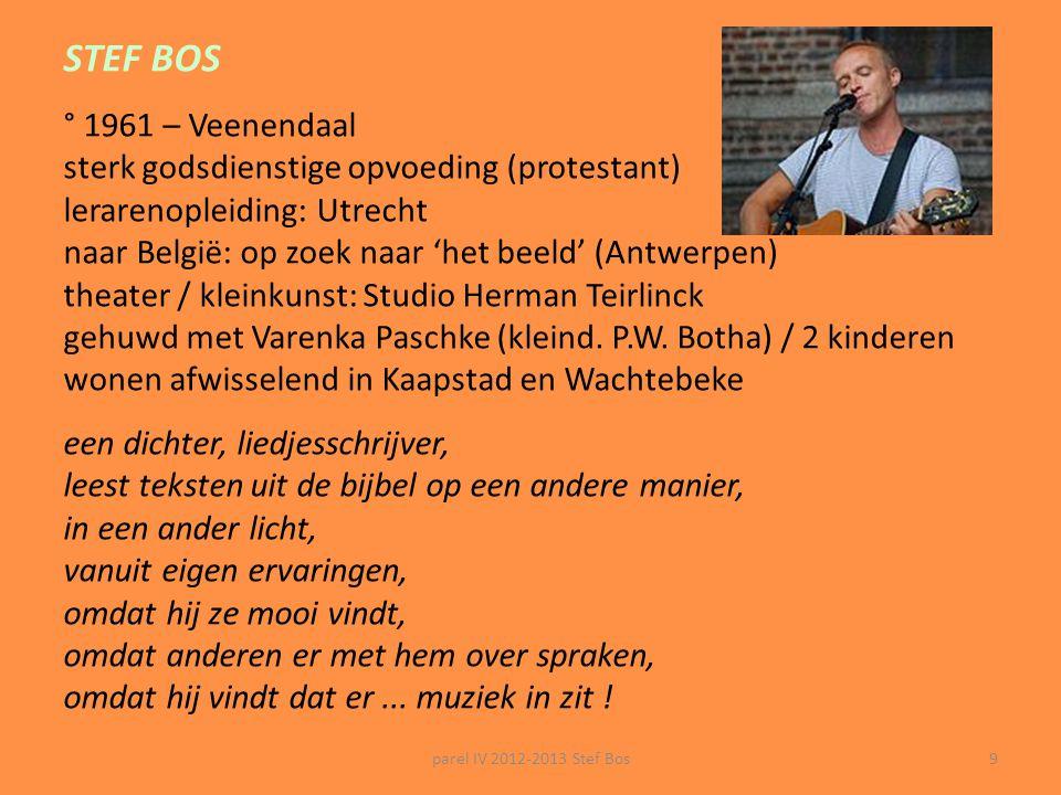 STEF BOS ° 1961 – Veenendaal. sterk godsdienstige opvoeding (protestant) lerarenopleiding: Utrecht.