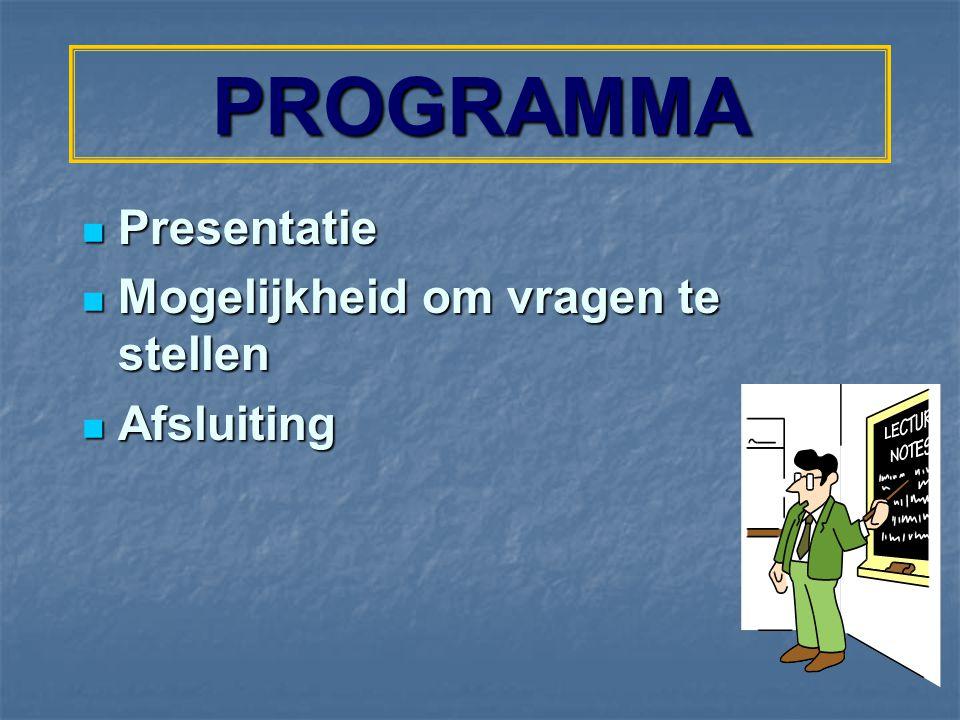 PROGRAMMA Presentatie Mogelijkheid om vragen te stellen Afsluiting