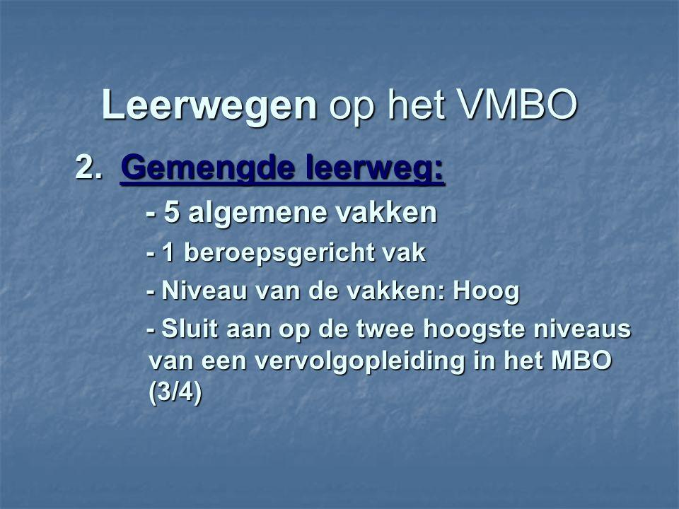 Leerwegen op het VMBO 2. Gemengde leerweg: - 5 algemene vakken