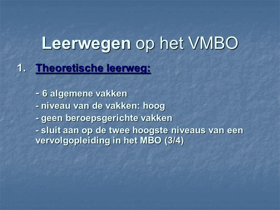 Leerwegen op het VMBO 1. Theoretische leerweg: - 6 algemene vakken