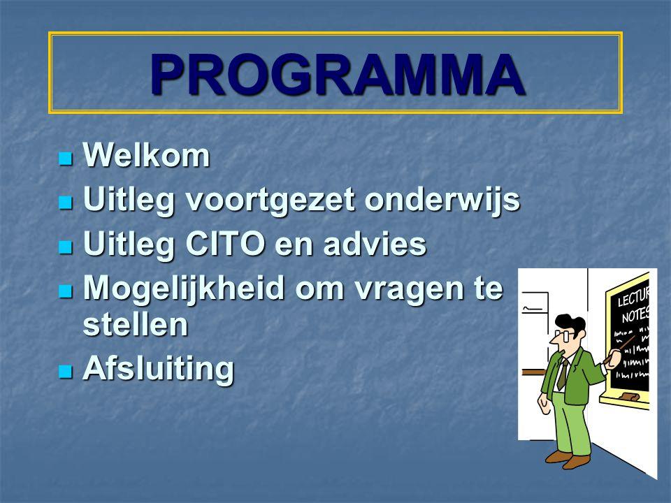 PROGRAMMA Welkom Uitleg voortgezet onderwijs Uitleg CITO en advies