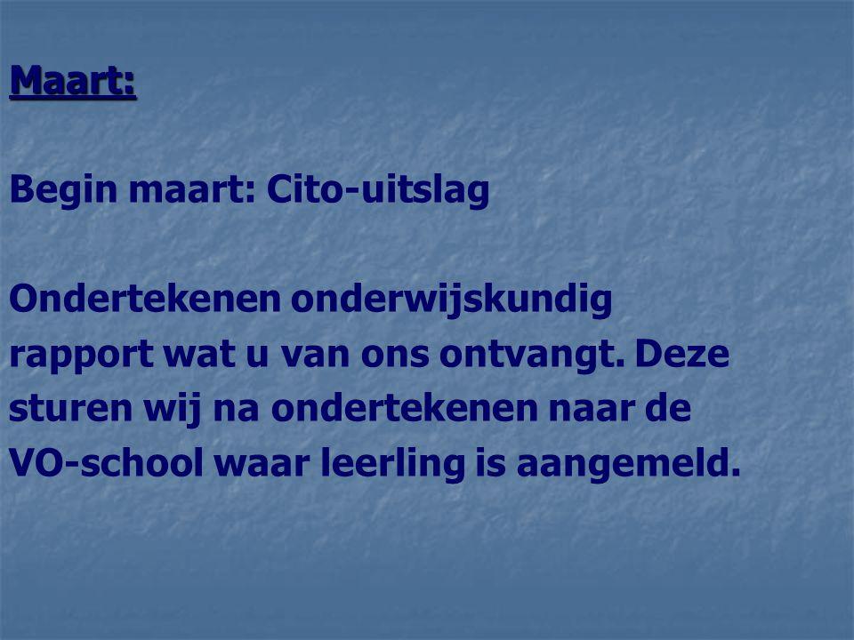 Maart: Begin maart: Cito-uitslag. Ondertekenen onderwijskundig. rapport wat u van ons ontvangt. Deze.