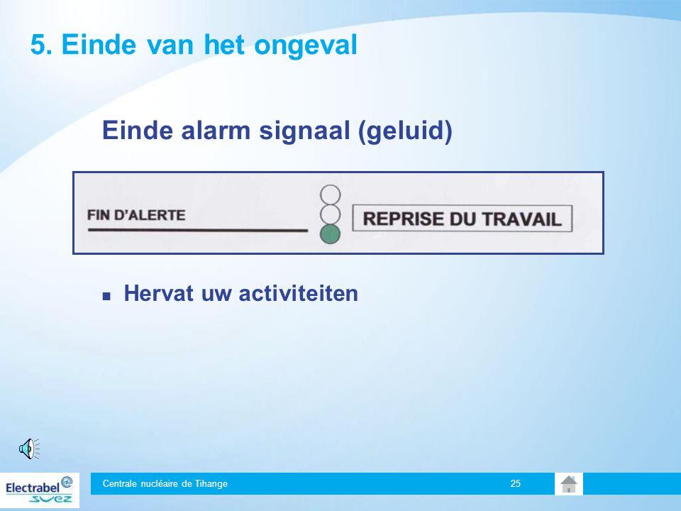 5. Einde van het ongeval Einde alarm signaal (geluid)
