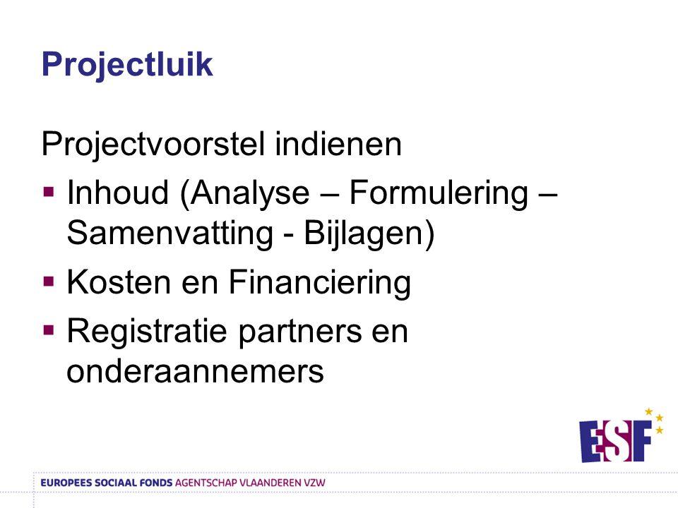 Projectluik Projectvoorstel indienen. Inhoud (Analyse – Formulering – Samenvatting - Bijlagen) Kosten en Financiering.