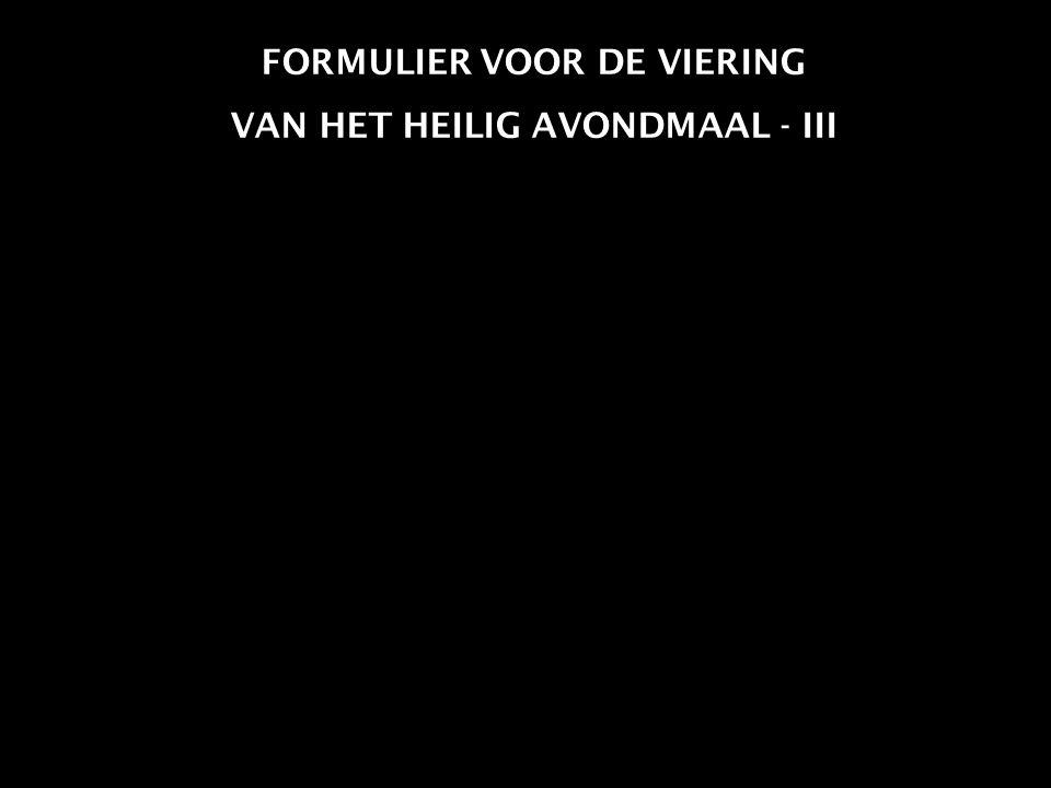 FORMULIER VOOR DE VIERING VAN HET HEILIG AVONDMAAL - III