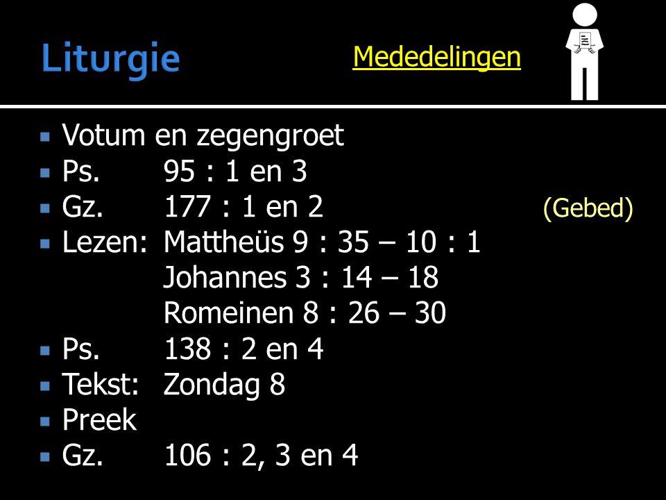 Liturgie Votum en zegengroet Ps. 95 : 1 en 3 Gz. 177 : 1 en 2 (Gebed)