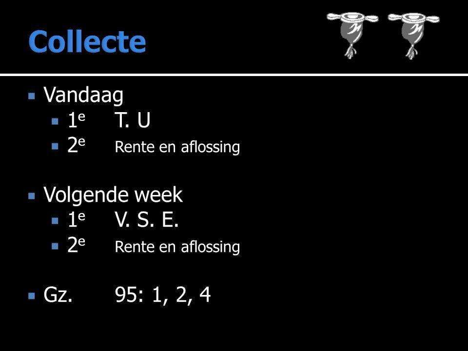 Collecte Vandaag 1e T. U 2e Rente en aflossing Volgende week