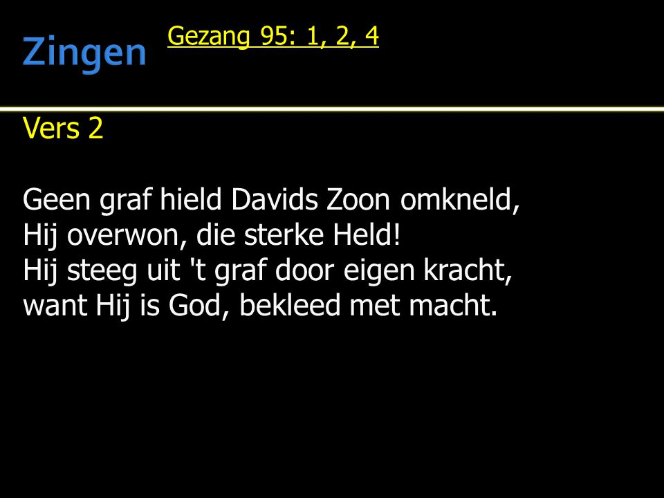 Zingen Vers 2 Geen graf hield Davids Zoon omkneld,