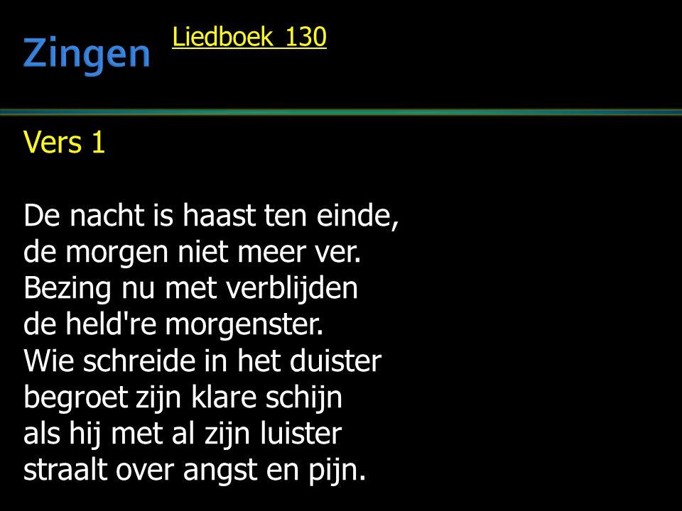 Zingen Vers 1 De nacht is haast ten einde, de morgen niet meer ver.