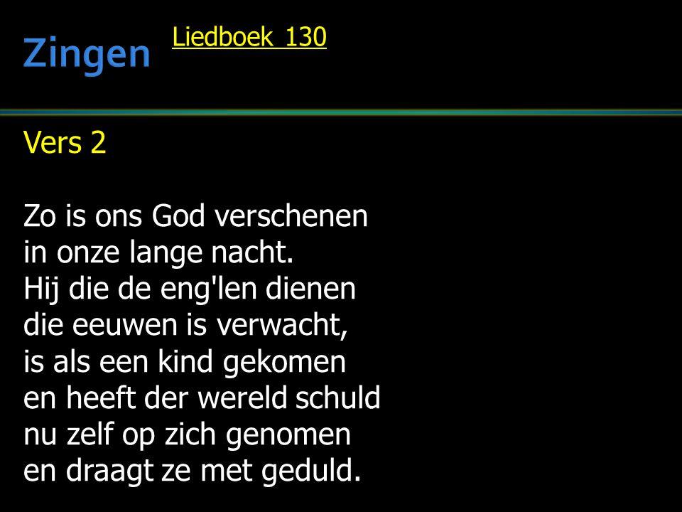 Zingen Vers 2 Zo is ons God verschenen in onze lange nacht.
