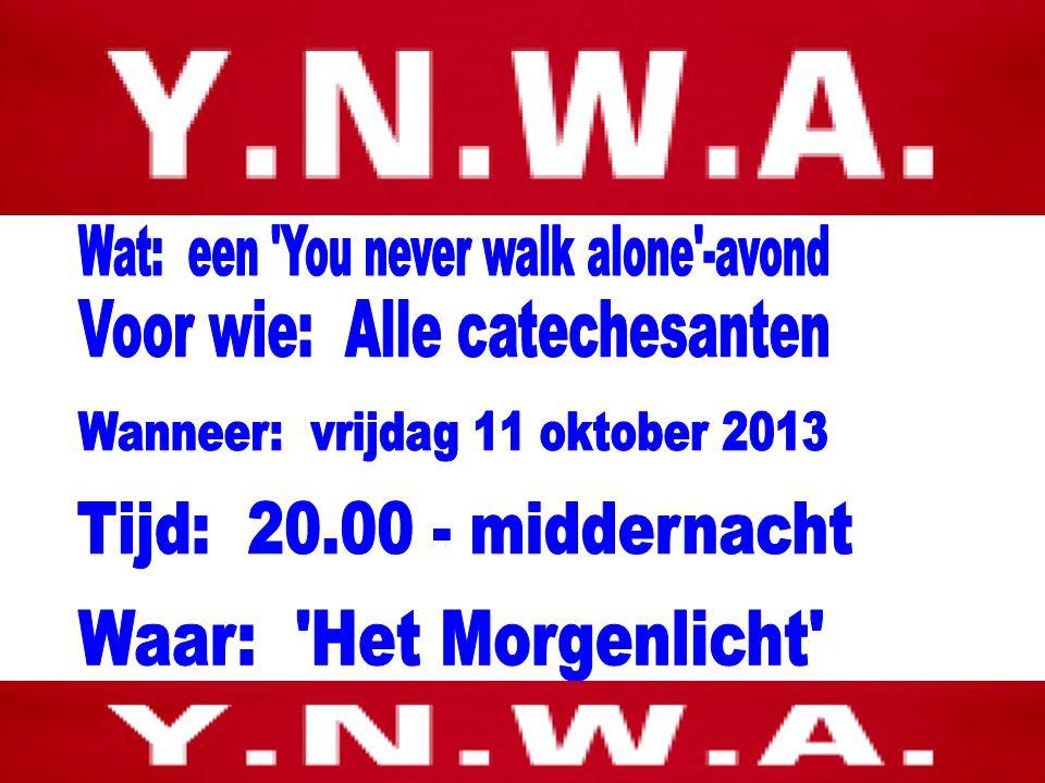 Wat: een You never walk alone -avond Voor wie: Alle catechesanten