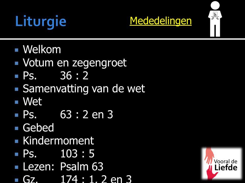 Liturgie Welkom Votum en zegengroet Ps. 36 : 2 Samenvatting van de wet