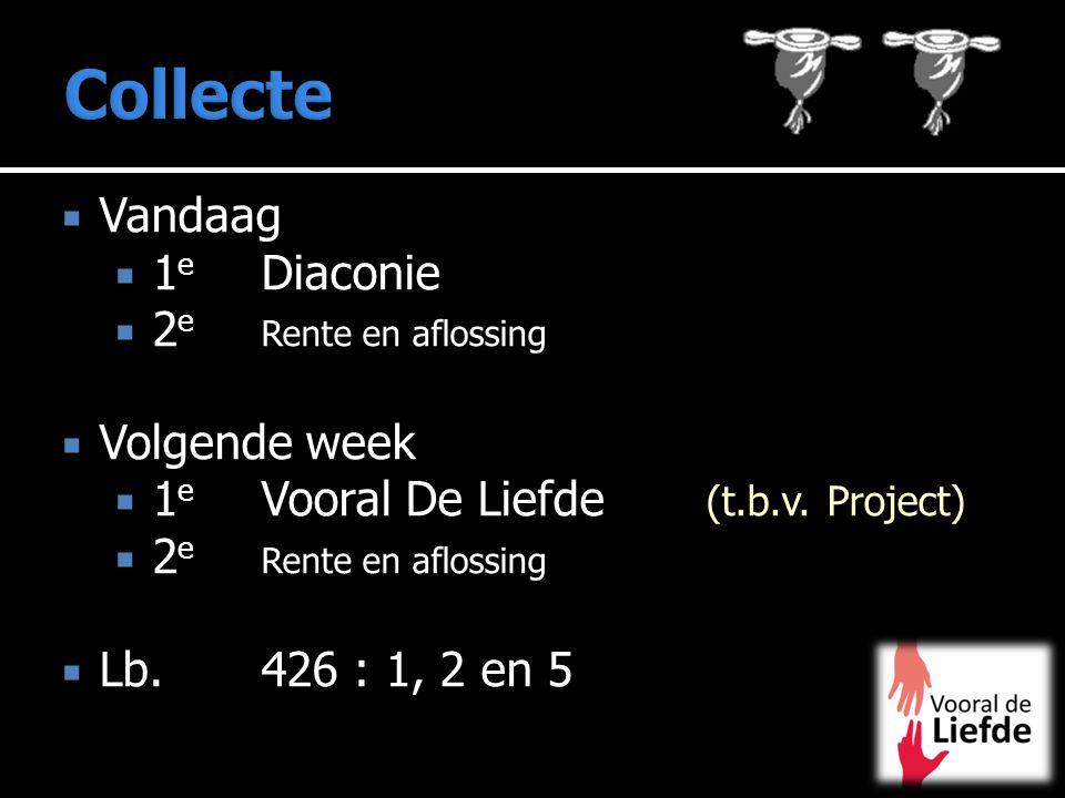 Collecte Vandaag 1e Diaconie 2e Rente en aflossing Volgende week