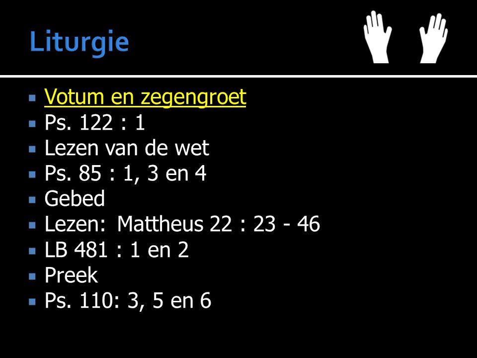 Liturgie Votum en zegengroet Ps. 122 : 1 Lezen van de wet