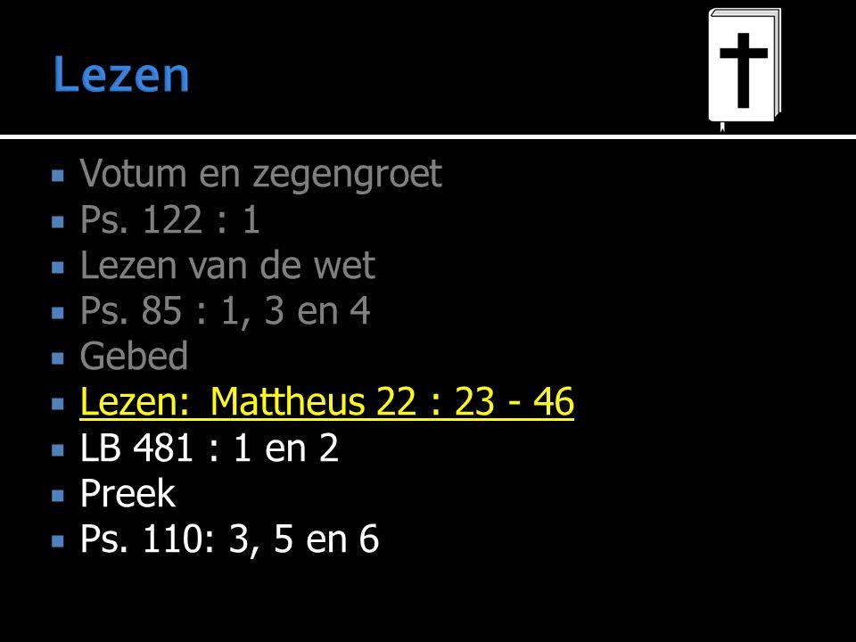 Lezen Votum en zegengroet Ps. 122 : 1 Lezen van de wet