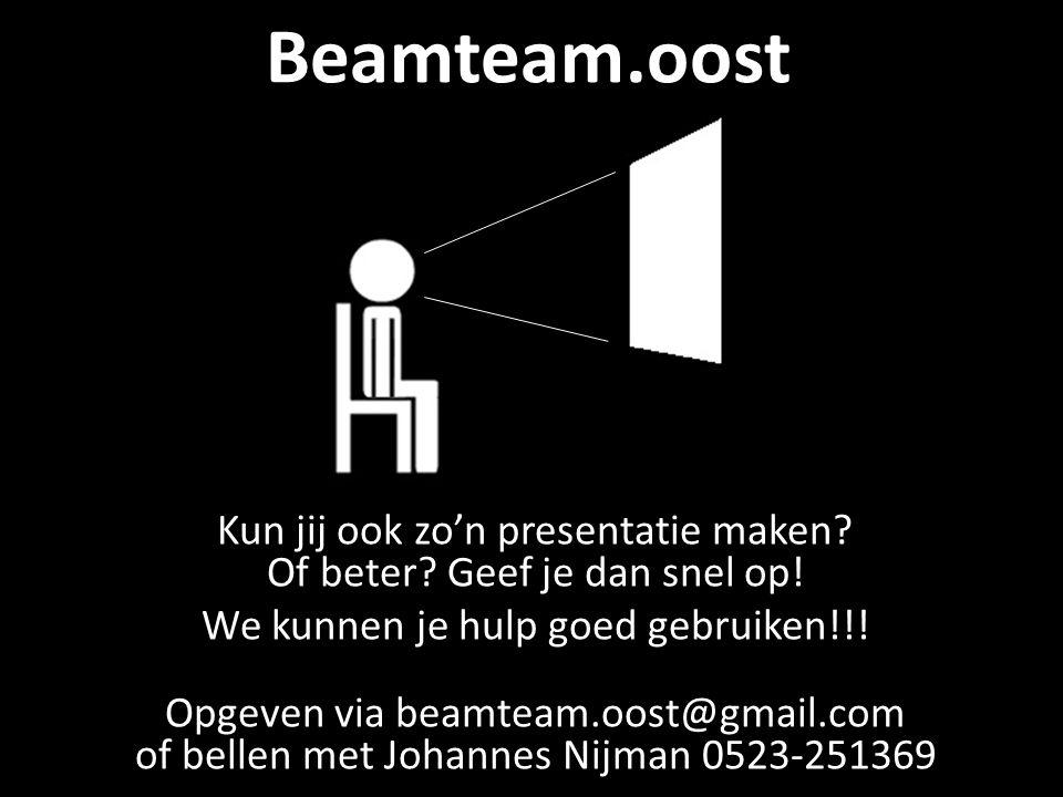 Beamteam.oost Kun jij ook zo'n presentatie maken Of beter Geef je dan snel op! We kunnen je hulp goed gebruiken!!!
