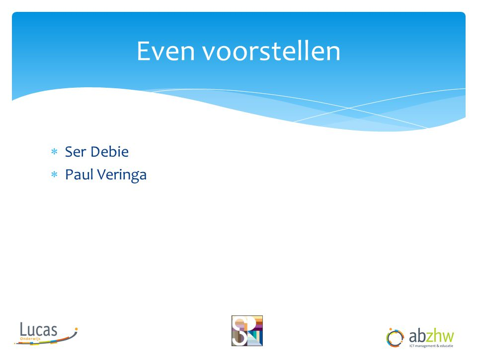 Even voorstellen Ser Debie Paul Veringa