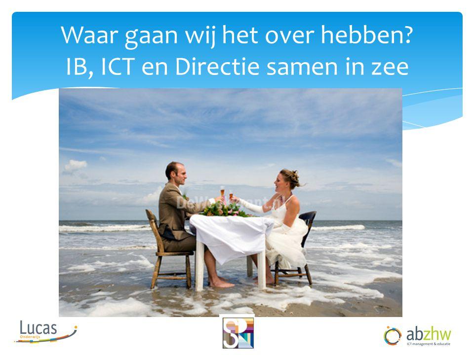 Waar gaan wij het over hebben IB, ICT en Directie samen in zee