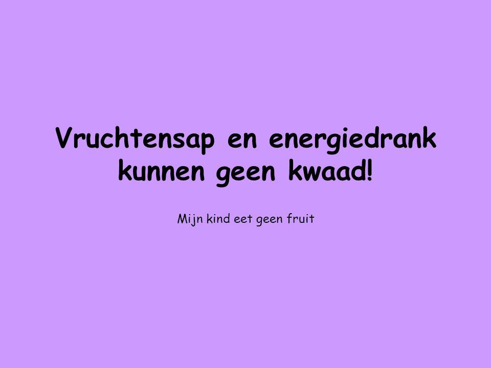 Vruchtensap en energiedrank kunnen geen kwaad!