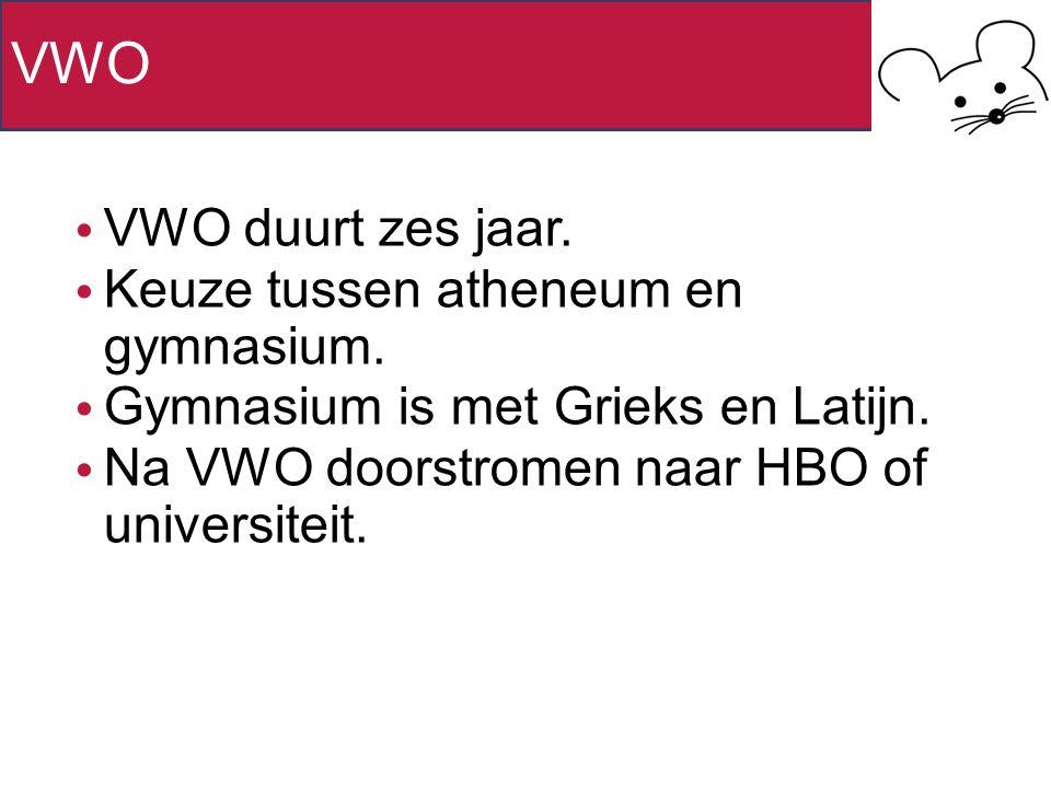 VWO VWO duurt zes jaar. Keuze tussen atheneum en gymnasium.