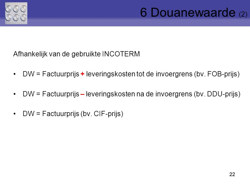 6 Douanewaarde (2) Afhankelijk van de gebruikte INCOTERM