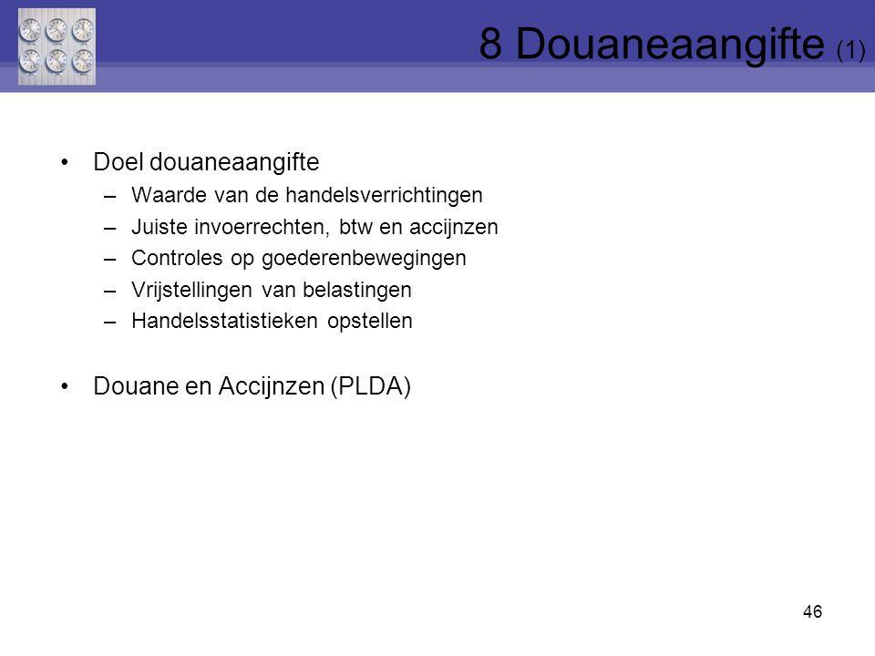 8 Douaneaangifte (1) Doel douaneaangifte Douane en Accijnzen (PLDA)