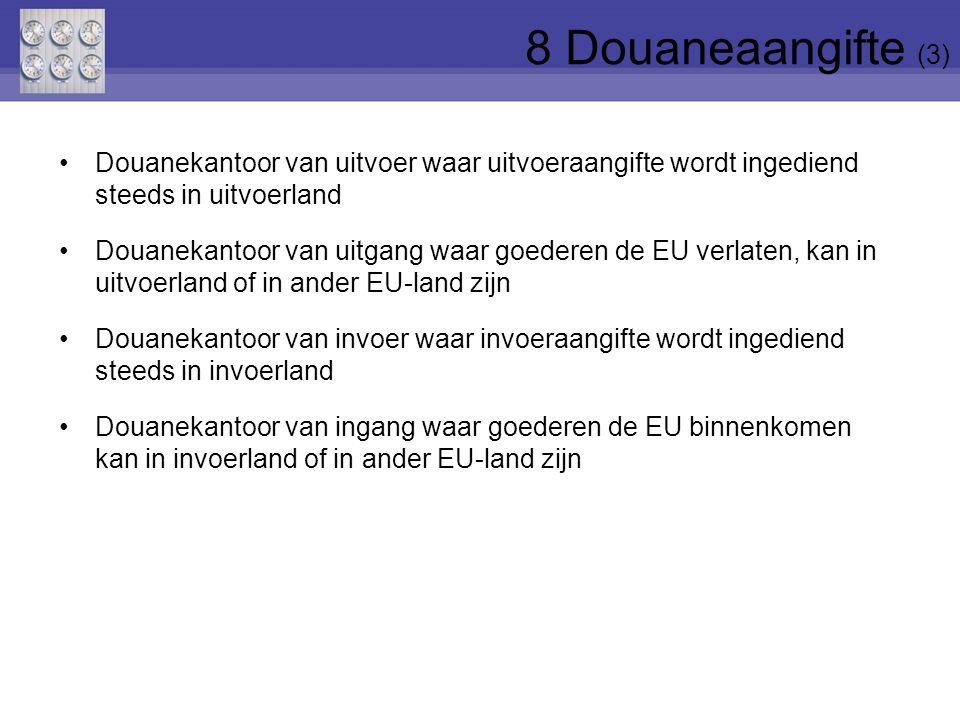 8 Douaneaangifte (3) Douanekantoor van uitvoer waar uitvoeraangifte wordt ingediend steeds in uitvoerland.