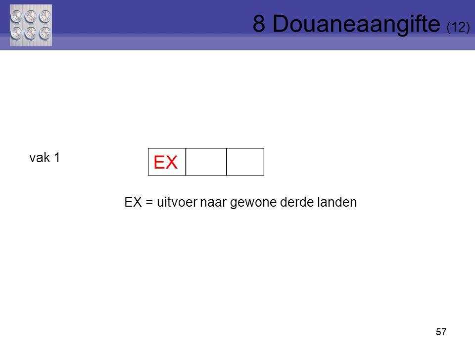 8 Douaneaangifte (12) EX vak 1 EX = uitvoer naar gewone derde landen
