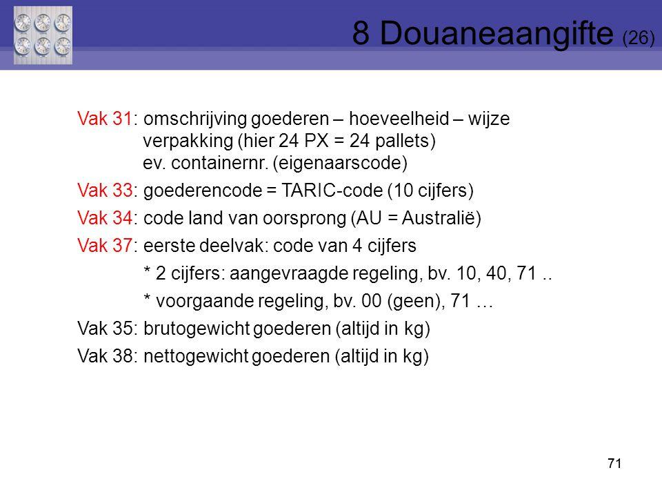 8 Douaneaangifte (26) Vak 31: omschrijving goederen – hoeveelheid – wijze verpakking (hier 24 PX = 24 pallets)