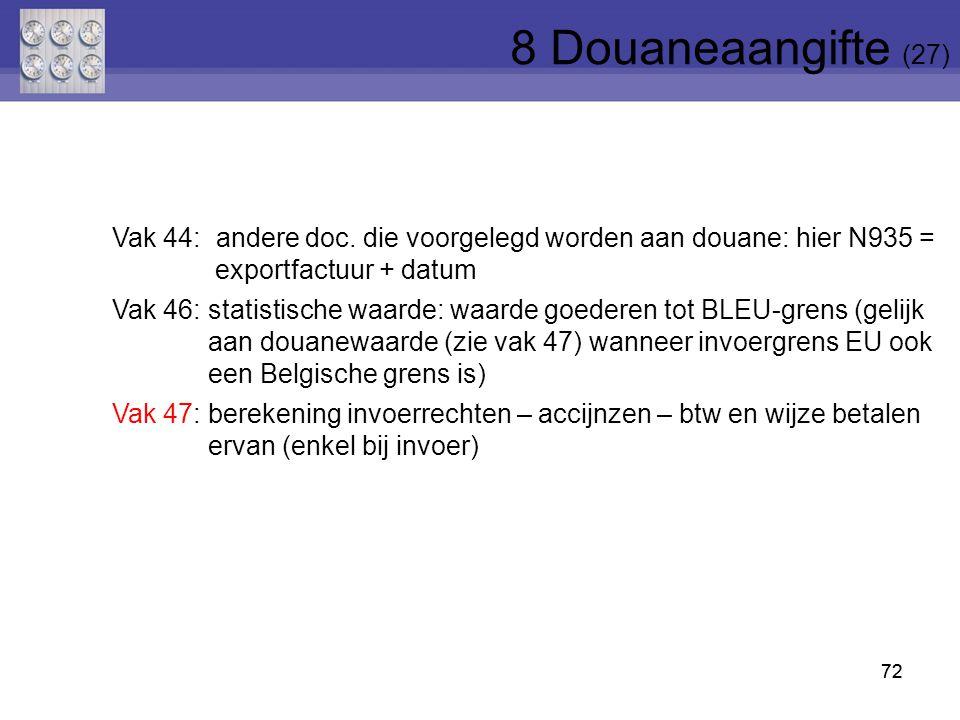 8 Douaneaangifte (27) Vak 44: andere doc. die voorgelegd worden aan douane: hier N935 = exportfactuur + datum.