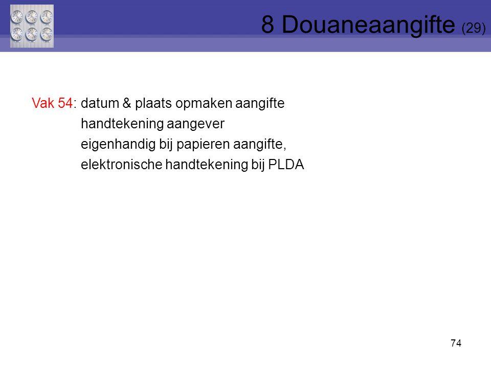8 Douaneaangifte (29) Vak 54: datum & plaats opmaken aangifte