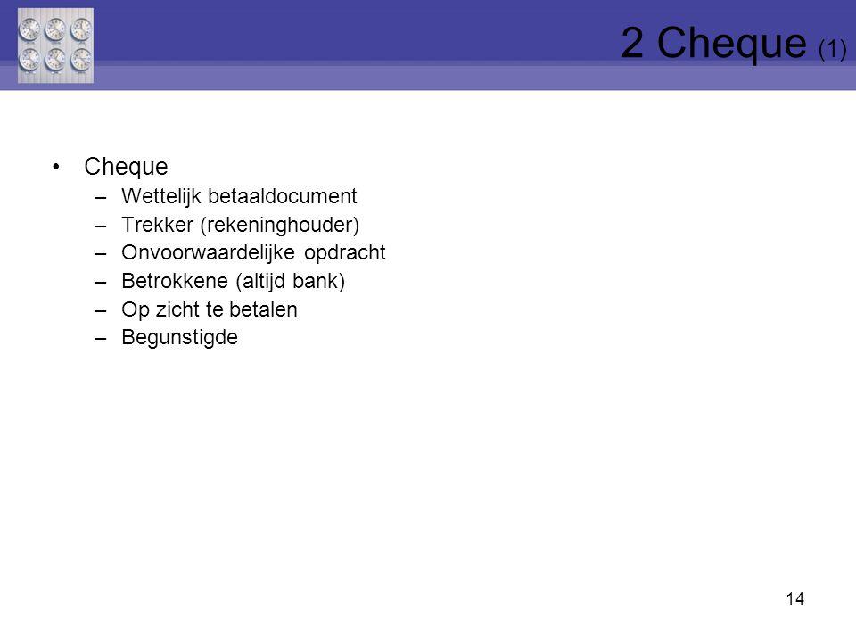 2 Cheque (1) Cheque Wettelijk betaaldocument Trekker (rekeninghouder)