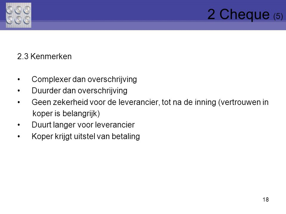 2 Cheque (5) 2.3 Kenmerken Complexer dan overschrijving