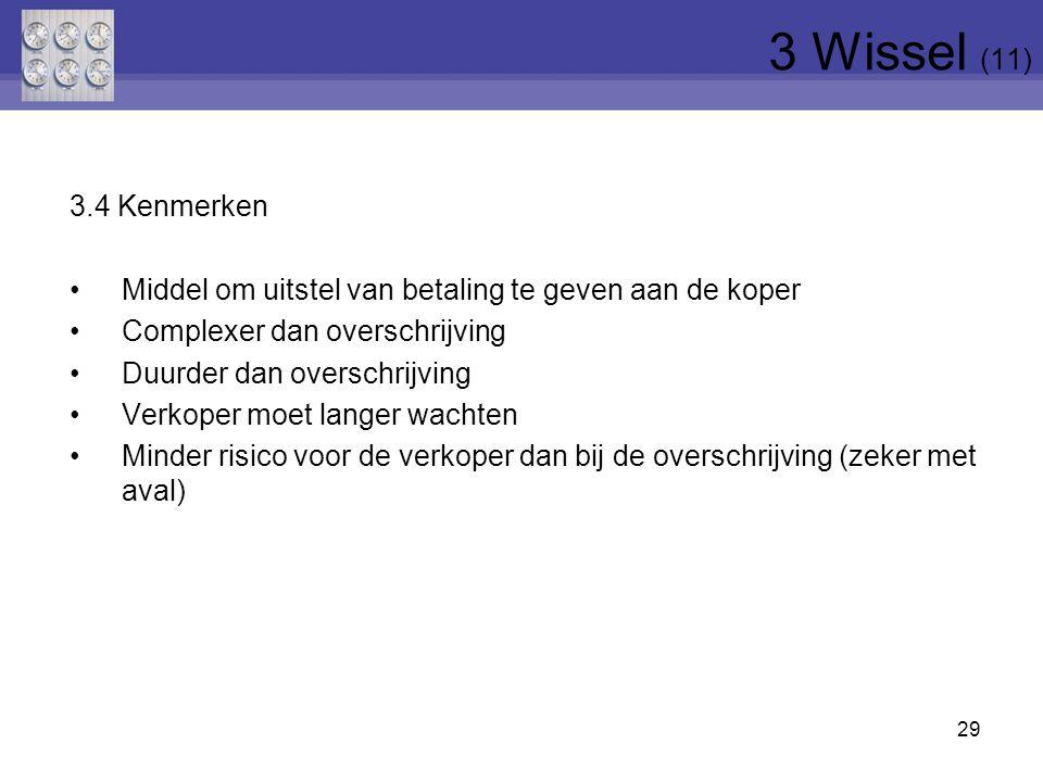 3 Wissel (11) 3.4 Kenmerken. Middel om uitstel van betaling te geven aan de koper. Complexer dan overschrijving.