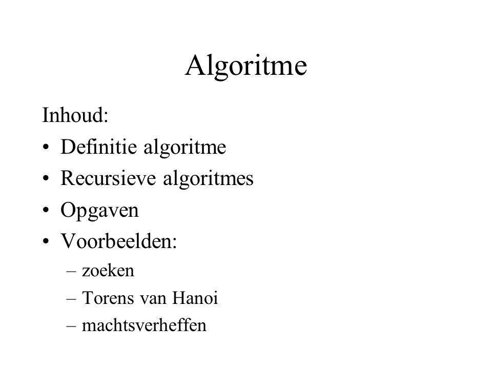 Algoritme Inhoud: Definitie algoritme Recursieve algoritmes Opgaven