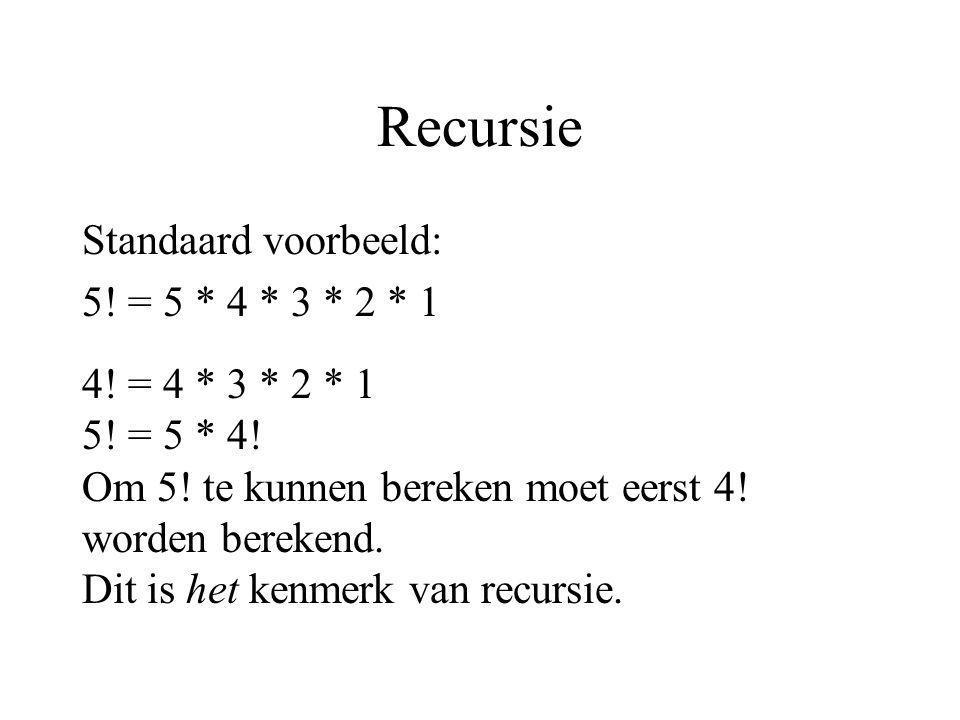 Recursie Standaard voorbeeld: 5! = 5 * 4 * 3 * 2 * 1