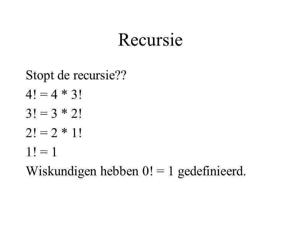 Recursie Stopt de recursie 4! = 4 * 3! 3! = 3 * 2! 2! = 2 * 1!