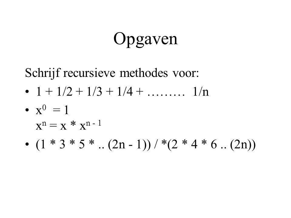 Opgaven Schrijf recursieve methodes voor: