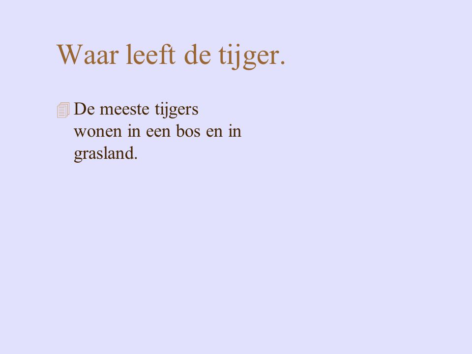 Waar leeft de tijger. De meeste tijgers wonen in een bos en in grasland.