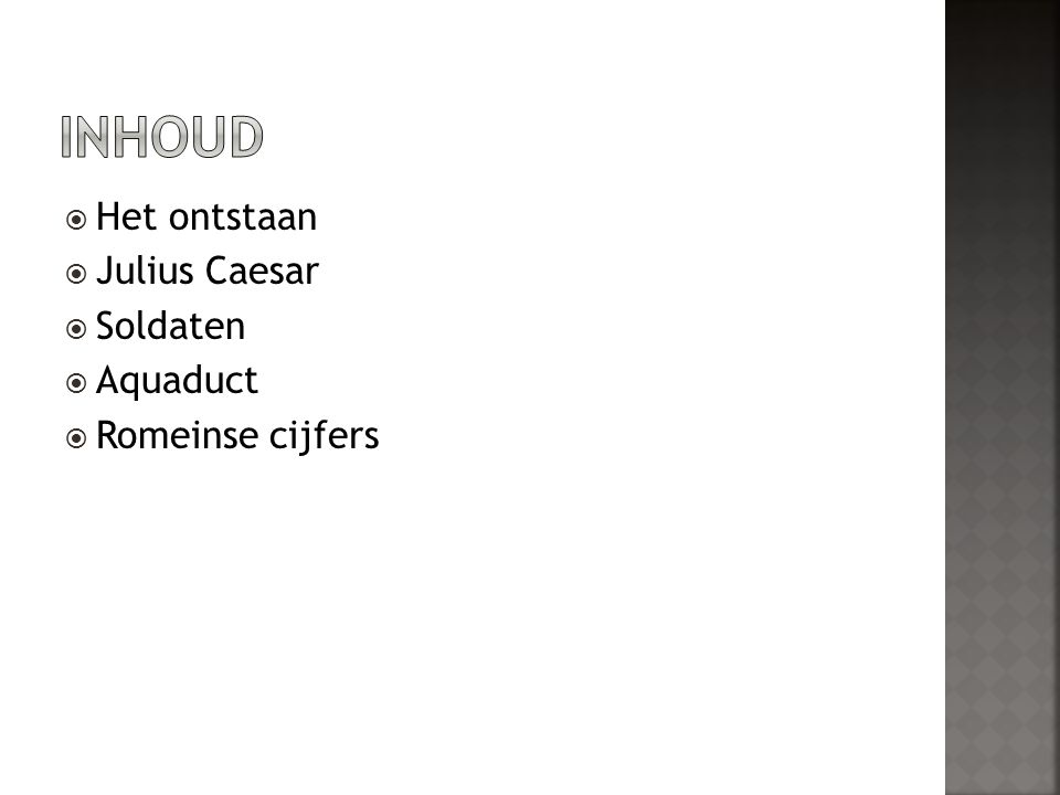 Inhoud Het ontstaan Julius Caesar Soldaten Aquaduct Romeinse cijfers