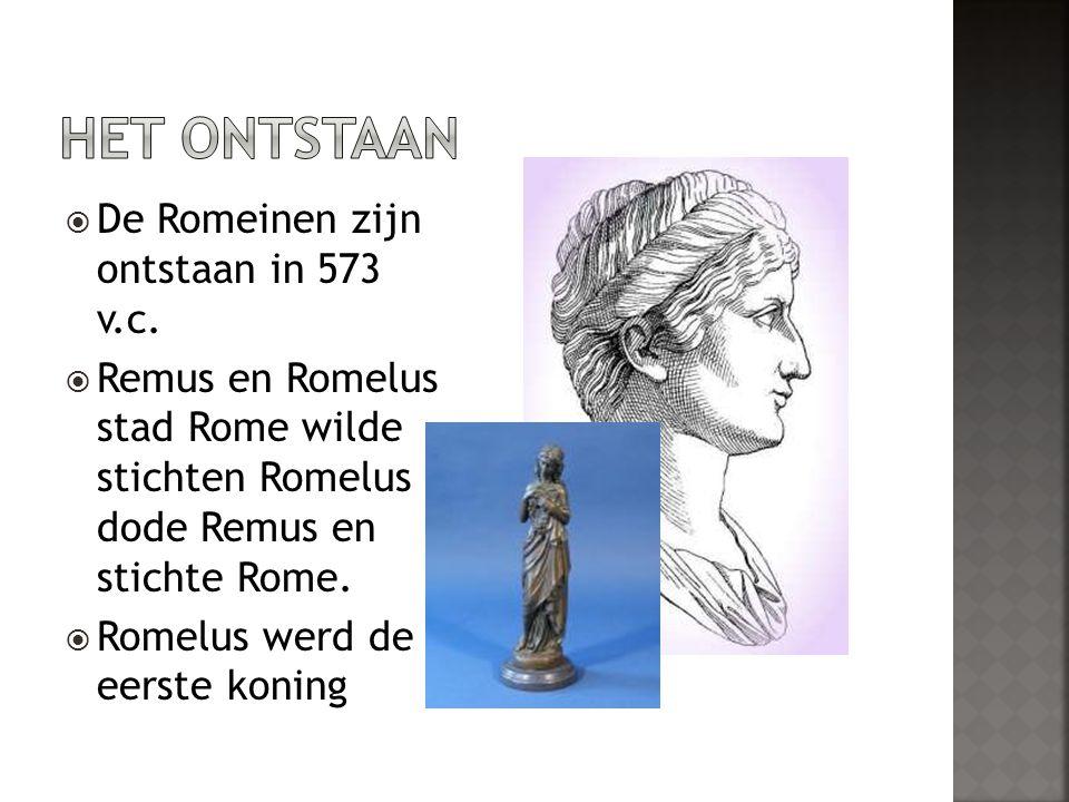 Het ontstaan De Romeinen zijn ontstaan in 573 v.c.