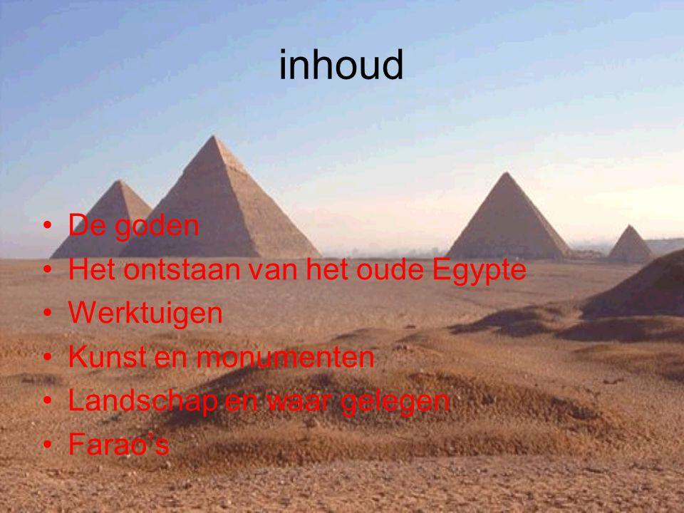inhoud De goden Het ontstaan van het oude Egypte Werktuigen