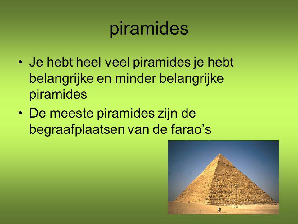 piramides Je hebt heel veel piramides je hebt belangrijke en minder belangrijke piramides.