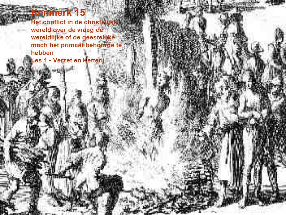 Kenmerk 15 Het conflict in de christelijke wereld over de vraag de wereldlijke of de geestelijke mach het primaat behoorde te hebben Les 1 - Verzet en Ketterij