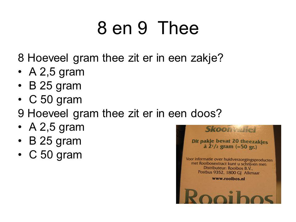 8 en 9 Thee 8 Hoeveel gram thee zit er in een zakje A 2,5 gram