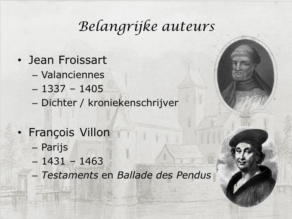 Belangrijke auteurs Jean Froissart François Villon Valanciennes