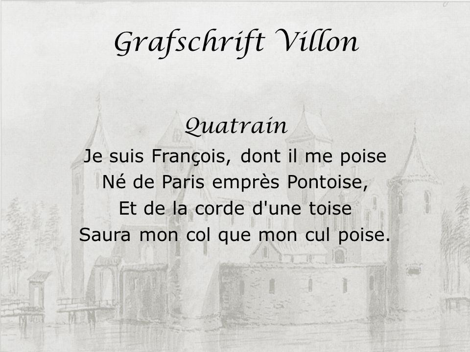 Grafschrift Villon Quatrain Je suis François, dont il me poise